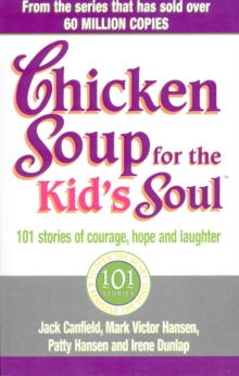 Chicken Soup For The Kids Soul : 101 Stories of Courage, Hope and Laughter, Paperback Book