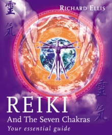 Reiki And The Seven Chakras : Your Essential Guide to the First Level, Paperback Book