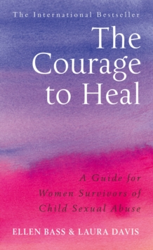The Courage to Heal : A Guide for Women Survivors of Child Sexual Abuse, Paperback / softback Book