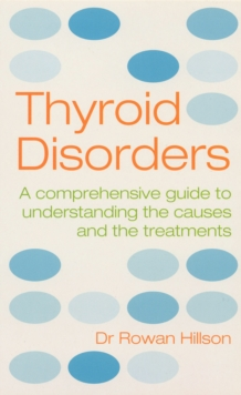 Thyroid Disorders : A Practical Guide to Understanding the Causes and the Treatments, Paperback Book