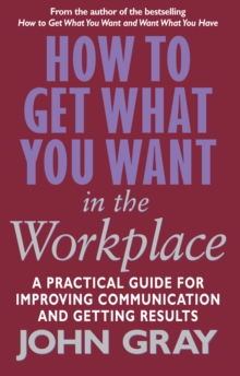 How to Get What You Want in the Workplace : How to Maximise Your Professional Potential, Paperback Book