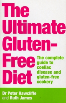 The Ultimate Gluten-Free Diet : The Complete Guide to Coeliac Disease and Gluten-Free Cookery, Paperback / softback Book