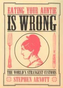 Eating Your Auntie is Wrong : The World's Strangest Customs, Paperback Book