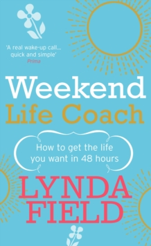 Weekend Life Coach : How to get the life you want in 48 hours, Paperback Book