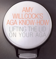 Amy Willcock's Aga Know-How : Lifting the lid on your aga, Paperback / softback Book