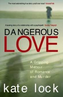 Dangerous Love : A Gripping Memoir of Romance and Murder, Paperback / softback Book
