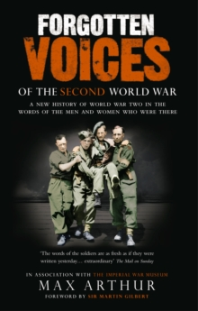 Forgotten Voices Of The Second World War : A New History of the Second World War in the Words of the Men and Women Who Were There, Paperback / softback Book