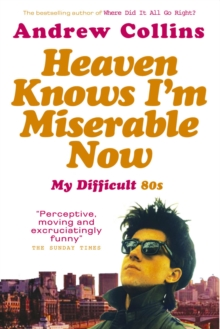 Heaven Knows I'm Miserable Now : My Difficult 80s, Paperback / softback Book