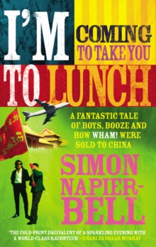 I'm Coming To Take You To Lunch : A fantastic tale of boys, booze and how Wham! were sold to China, Paperback Book