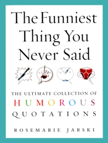 The Funniest Thing You Never Said : The Ultimate Collection of Humorous Quotations, Paperback / softback Book