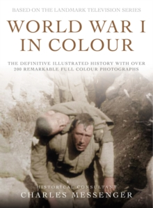 World War I in Colour : The definitive illustrated history with over 200 remarkable full colour photographs, Hardback Book
