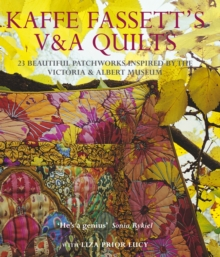 Kaffe Fassett's V & A Quilts : 23 Beautiful Patchworks Inspired by the Victoria & Albert Museum, Hardback Book