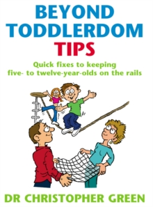 Beyond Toddlerdom Tips : Quick fixes to keeping five to twelve year-olds on the rails, Paperback / softback Book