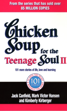 Chicken Soup For The Teenage Soul II : 101 more stories of life, love and learning, Paperback / softback Book