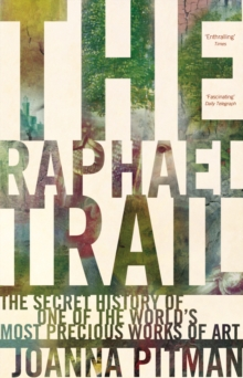 The Raphael Trail : The Secret History of One of the World's Most Precious Works of Art, Paperback / softback Book
