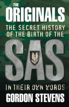 The Originals: The Secret History of the Birth of the SAS : In Their Own Words, Paperback / softback Book