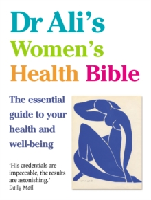 Dr Ali's Women's Health Bible : The Essential Guide to Your Health and Well-being, Hardback Book