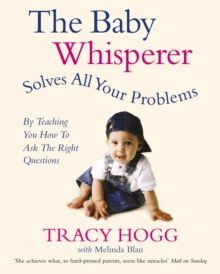 The Baby Whisperer Solves All Your Problems : By teaching you have to ask the right questions, Paperback Book
