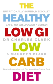 The Healthy Low GI Low Carb Diet : Nutritionally Sound, Medically Safe, No Willpower Needed!, Paperback Book