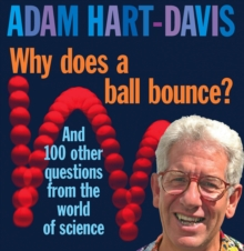 Why Does A Ball Bounce? : and 100 other questions from the world of science, Hardback Book