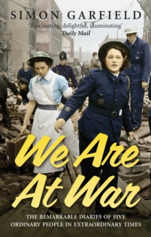 We Are At War : The Diaries of Five Ordinary People in Extraordinary Times, Paperback Book