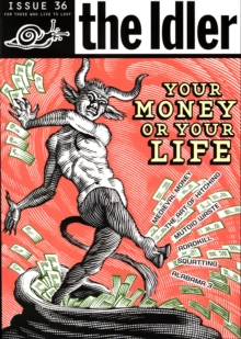 The Idler (Issue 36) Money Madness : Your Money or Your Life?, Paperback Book