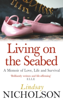 Living on the Seabed : A Memoir of Love, Life and Survival, Paperback Book