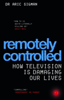 Remotely Controlled : How television is damaging our lives, Paperback / softback Book