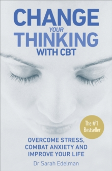 Change Your Thinking with CBT : Overcome stress, combat anxiety and improve your life, Paperback Book
