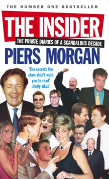 The Insider : The Private Diaries of a Scandalous Decade, Paperback Book