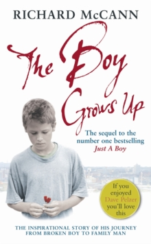 The Boy Grows Up : The inspirational story of his journey from broken boy to family man, Paperback / softback Book
