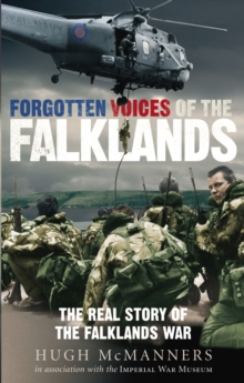 Forgotten Voices of the Falklands : The Real Story of the Falklands War, Paperback Book