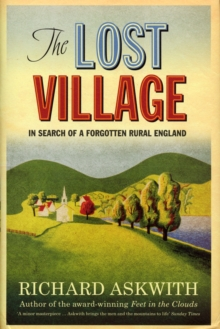 The Lost Village : In Search of a Forgotten Rural England, Hardback Book