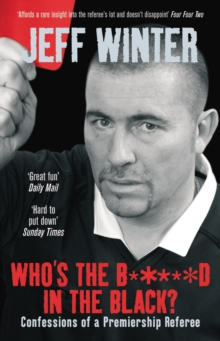 Whos the B*****d in the Black? Confessions of a Premiership Refe, Paperback Book