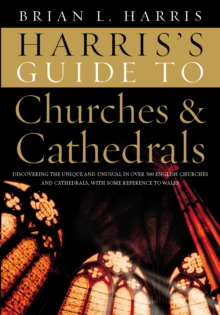 Harris's Guide to Churches and Cathedrals : Discovering the unique and unusual in over 500 churches and cathedrals, Hardback Book