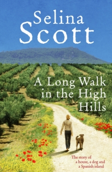 A Long Walk in the High Hills : The Story of a House, a Dog and a Spanish Island, Hardback Book