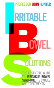 Irritable Bowel Solutions : The Essential Guide to IBS, Its Causes and Treatments, Paperback Book