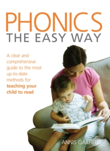 Phonics: The Easy Way : A clear and comprehensive guide to the most up-to-date methods for teaching your child to read, Paperback Book