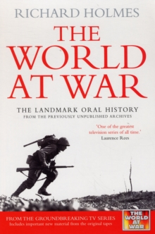 The World at War : The Landmark Oral History from the Previously Unpublished Archives, Paperback Book