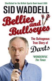 Bellies and Bullseyes : The Outrageous True Story of Darts, Paperback Book