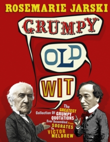 Grumpy Old Wit : The greatest collection of grumpy wit ever assembled from Socrates to Meldrew, Paperback Book