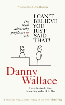 I Can't Believe You Just Said That : The truth about why people are SO rude, Paperback Book