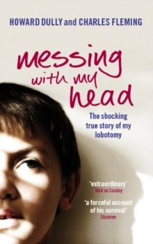 Messing with My Head : The shocking true story of my lobotomy, Paperback Book