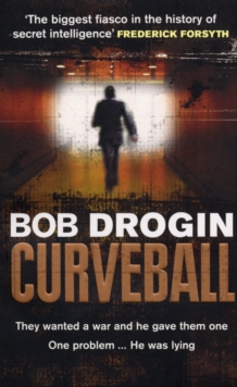 Curveball : Spies, Lies and the Man Behind Them:  The Real Reason America Went to War in Iraq, Paperback / softback Book