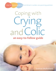Coping with crying and colic : an easy-to-follow guide, Paperback Book