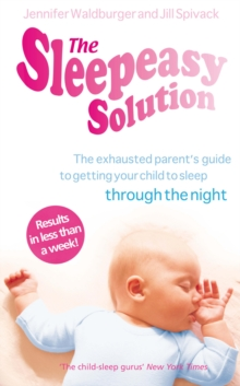 The Sleepeasy Solution : The exhausted parent's guide to getting your child to sleep - from birth to 5, Paperback / softback Book
