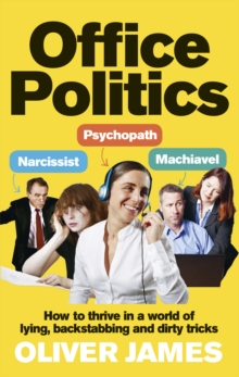 Office Politics : How to Thrive in a World of Lying, Backstabbing and Dirty Tricks, Paperback Book