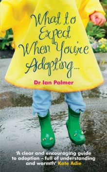What to Expect When You're Adopting... : A practical guide to the decisions and emotions involved in adoption, Paperback / softback Book