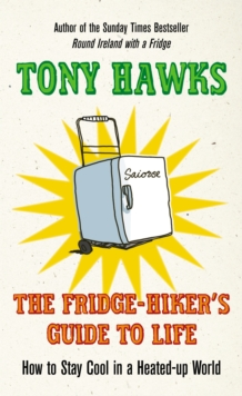 The Fridge-Hiker's Guide to Life : How to Stay Cool When You're Feeling the Heat, Hardback Book
