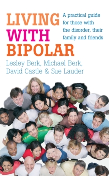 Living with Bipolar : A practical guide for those with the disorder, their family and friends, Paperback Book